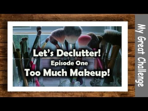 Let's Declutter!  Episode One - Too Much...