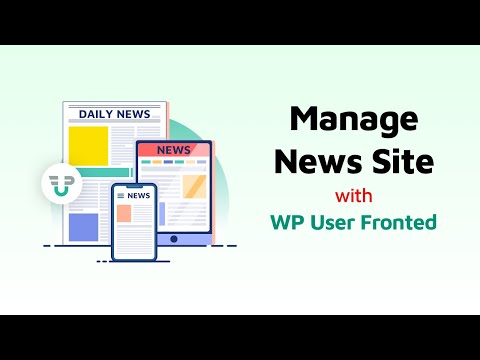 How To Create And Manage A WordPress News Site Using WP User Frontend