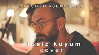 Batuhan Aslanoğlu - Dipsiz Kuyum (Aleyna Tilki Cover) Resimi