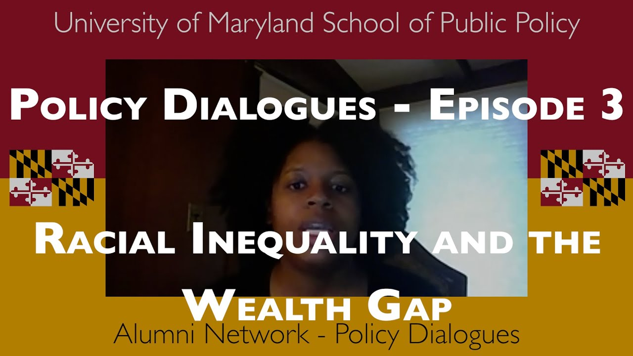 Policy Dialogues - Episode  3 - Racial Inequality and the Wealth Gap