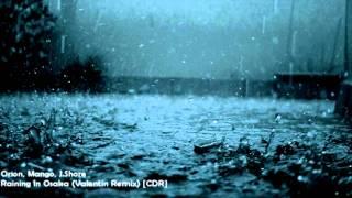Orion, Mango, J. Shore - Raining In Osaka (Valentin Remix) [HD 1080p]