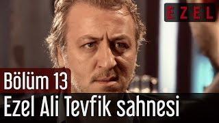 Ezel 13.Bölüm Ezel Ali Tevfik Sahnesi