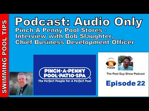 Podcast Audio Only: Episode 22 - All About Pinch A Penny Pool Stores, Bob Slaughter