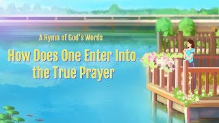 "2019 Christian Devotional Song ""How Does One Enter Into the True Prayer"" (Lyrics)"