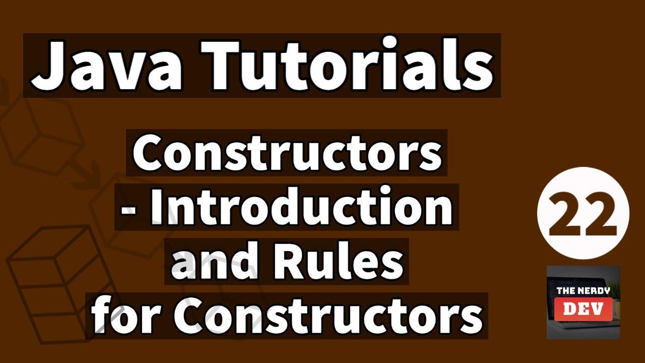 Java Tutorials - Constructors - Introduction and Rules for Constructors - #22
