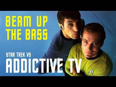 Beam Up The Bass (Addictive TV vs Star Trek)