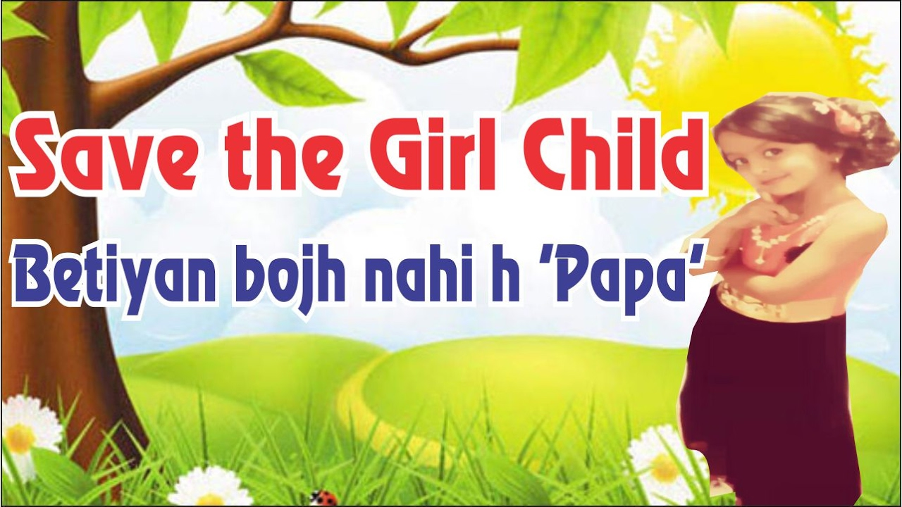 a english poem on save the girl child A beautiful and heart touching save girl child poem.