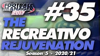 The Recreativo Rejuvenation #35 | Naughty Season Five Signings | Football Manager 2017 Let's Play