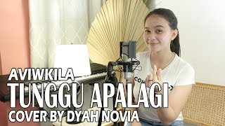 TUNGGU APALAGI (AVIWKILA) Cover by Dyah Novia