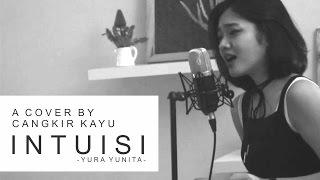 Cangkir Kayu, Andra, & Nabiella - Intuisi (Cover) original by Yura Yunita