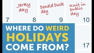 The Secret Origins of Weird Holidays