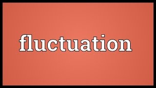 Fluctuation Meaning