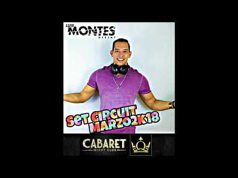 DJ Luis Montes Pres. Set Circuit Marzo 2k18