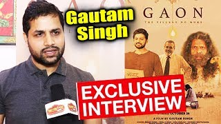 Director Gautam Singh Exclusive Interview | Gaon: The Village No More