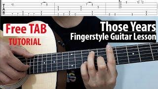 Hướng dẫn: THOSE YEARS( Guitar Fingerstyle/Solo Tutorial) | Những Năm Tháng ấy| Có Tab