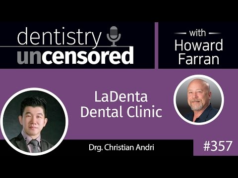 357 LaDenta Dental Clinic with Christian Andri : Dentistry Uncensored with Howard Farran