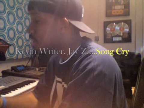 Kevin Writer, Jay Z....Song Cry