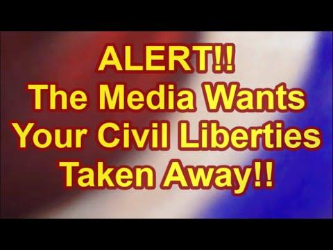 ALERT!! The Media Wants Your Civil Liberties Taken Away