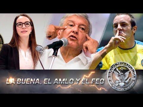 LA BUENA, EL AMLO Y EL FEO - EL PULSO DE LA REPÚBLICA