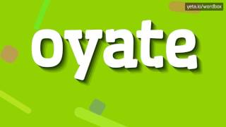 OYATE - HOW TO PRONOUNCE IT!?