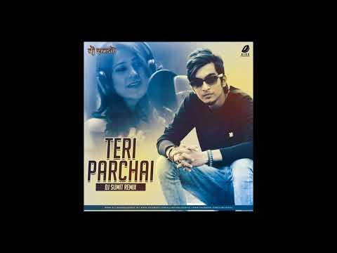Teri Parchai Se Remix - ( Dj Sumit )   Latest Song Remix 2019   Sanso Me Teri Remix   Song Remix