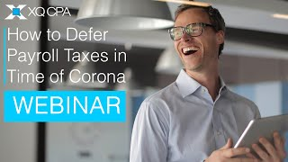 How to Defer Payroll Taxes In Time of Corona Webinar