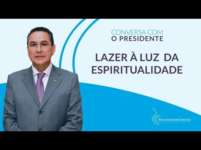Lazer à luz da espiritualidade - Conversa com o Presidente