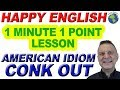 American Idiom CONK OUT - 1 Minute, 1 Point English Lesson