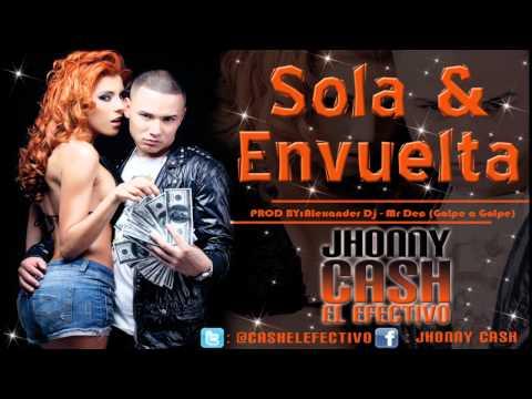 """Sola Y Envuelta - Jhonny Cash """"El Efectivo"""""""