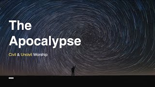 The Apocalypse: Civil and Uncivil Worship