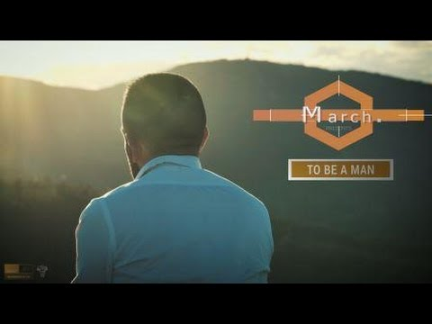 March. - To Be A Man - Official Video
