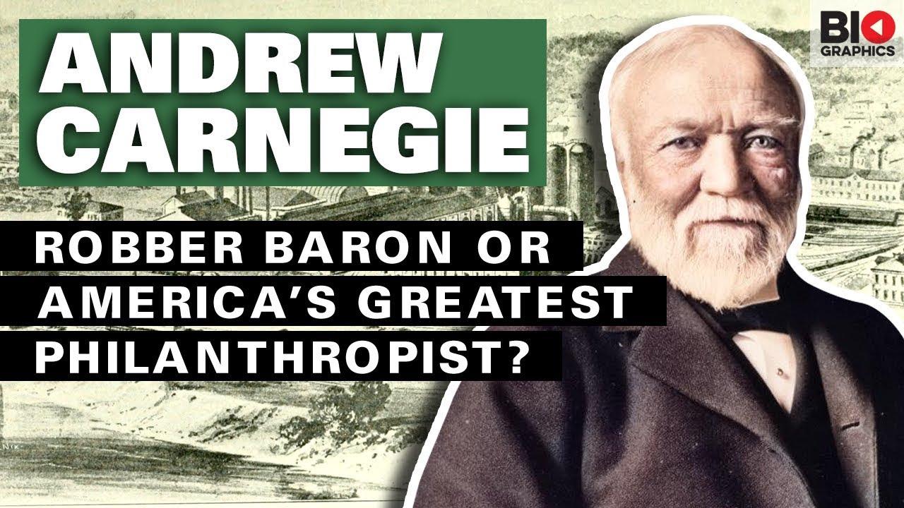 Andrew Carnegie: Robber Baron Or America's Greatest Philanthropist?
