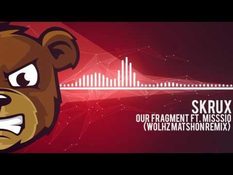 Skrux - Our Fragment (Ft. Mission) (WOLHZ MATSHON REMIX)
