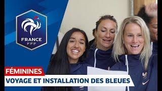 Equipe de France Féminine : le voyage et l'installation des Bleues I FFF 2019
