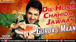 Gurdas Maan   Dil Hona Chahida Jawaan   Popular Punjabi Songs Collection   JUKEBOX   Latest Songs