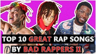10 GREAT Rap Songs By BAD Rappers II
