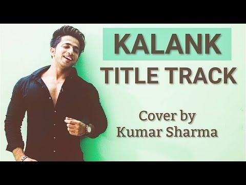 Kalank Title Track | Arijit Singh | Cover By Kumar Sharma