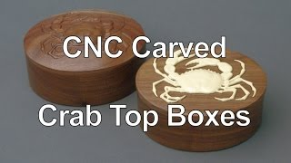 Making Cnc Carved Crab Top Boxes; Andrew Pitts-furnituremaker