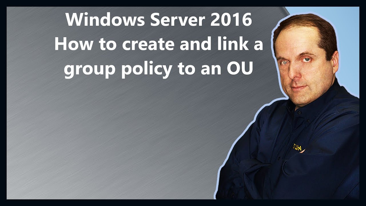 Windows Server 2016 How to create and link a group policy to an OU