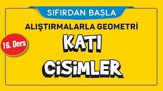 KATI CİSİMLER (16/16)  ALIŞTIRMALARLA GEOMETRİ  ŞENOL HOCA