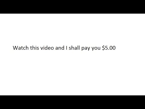 Watch this video and I will pay you $5.00