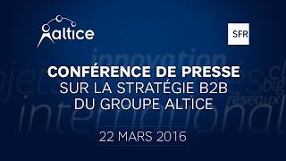 SFR Business : Conférence de Presse du 22 mars 2016, stratégie Altice sur le B2B