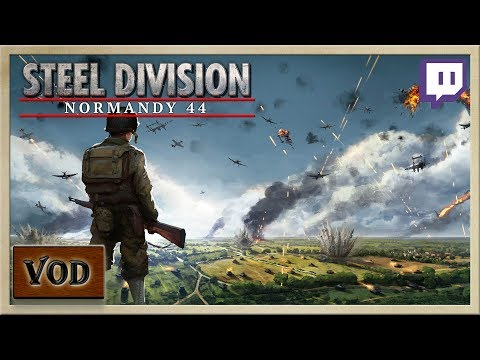 Steel Division Normandy 44 - [Allied Campaign] - Twitch Livestream VOD