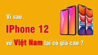 Vì sao IPHONE 12 xách tay về Việt Nam có giá đắt hơn hàng chục triệu so với giá công bố của Apple