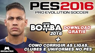 PES 2016 - Correção de clubes e ligas + Super Bomba Patch 2016 Grátis (TUTORIAL)