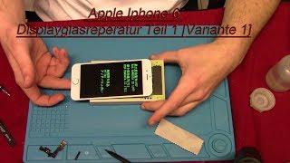 Apple Iphone 6 Displayglasreperatur Teil 1 [Variante 1]