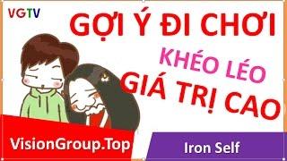 Tuyệt đỉnh cua gái | Lời gợi ý đi chơi khéo léo và giá trị cao  | Visiongroup.top | Iron Self