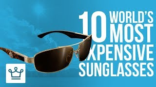 Top 10 Most Expensive Sunglasses In The World