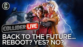 Back to the Future...Should It Be Rebooted? - Collider Live #40
