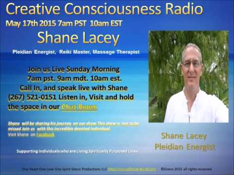 Creative Consciousness Radio Show with Shane Lacey May 17th 2015 Queensland, Austrailia